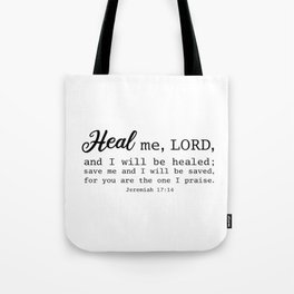 Heal me, LORD,  and I will be healed; save me and I will be saved, for you are the one I praise. Jeremiah 17:14  Tote Bag