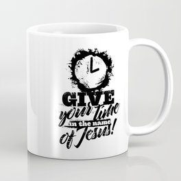 Give your time in the name of Jesus Coffee Mug