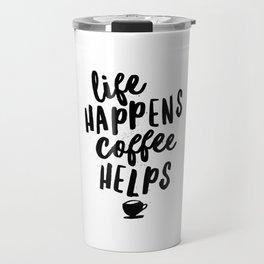 Life Happens Coffee Helps Travel Mug