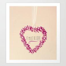 It must be love  Art Print