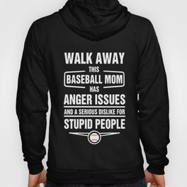 walk away this baseball mom has anger issues and a serious dislike for stupid people baseball t-shir Hoody