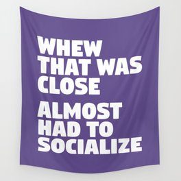 Whew That Was Close Almost Had To Socialize (Ultra Violet) Wall Tapestry