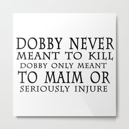 Dobby Only Meant Metal Print
