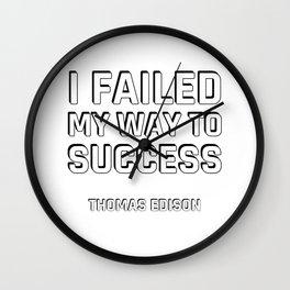 Motivational quotes -  I failed my way to success - Thomas Edison Wall Clock
