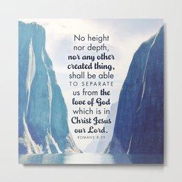 Romans 8:39 Metal Print