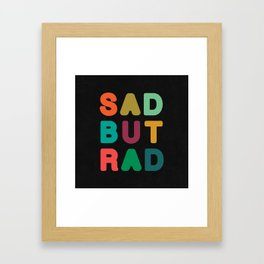 Sad but Rad Framed Art Print