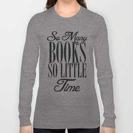 So many books so little time Long Sleeve T-shirt