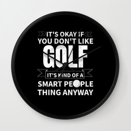 Its Okay If You Dont Like Golf Funny Golf Saying Wall Clock