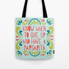 Know when to give up and have a Margarita Tote Bag