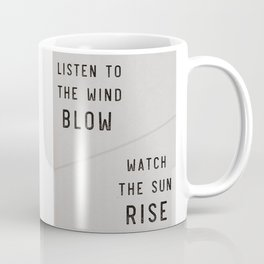 Listen to the Wind Blow, Watch the Sun Rise Quote Coffee Mug