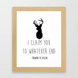I CLAIM YOU TO WHATEVER END Framed Art Print