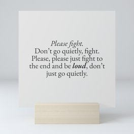 Please Fight, Don't Go Quietly | Quotes Mini Art Print