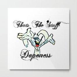 Thats The Stuff Dopeness Metal Print