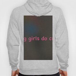Big Girls (and Boys) Do Cry Hoody