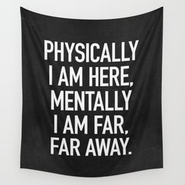Physically I am here Wall Tapestry