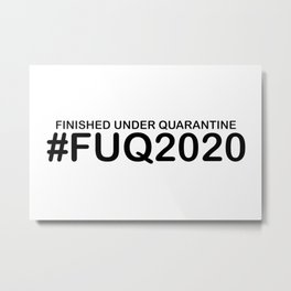 Finished Under Quarantine FUQ2020 Humorous Graduation, Sarcastic Quotes and Sayings Text Acronyms Metal Print