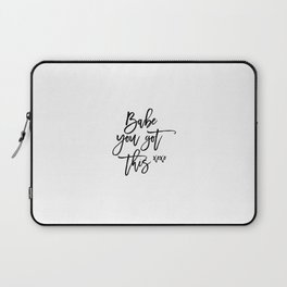 Babe You Got This, Love Art, Love Quote Laptop Sleeve