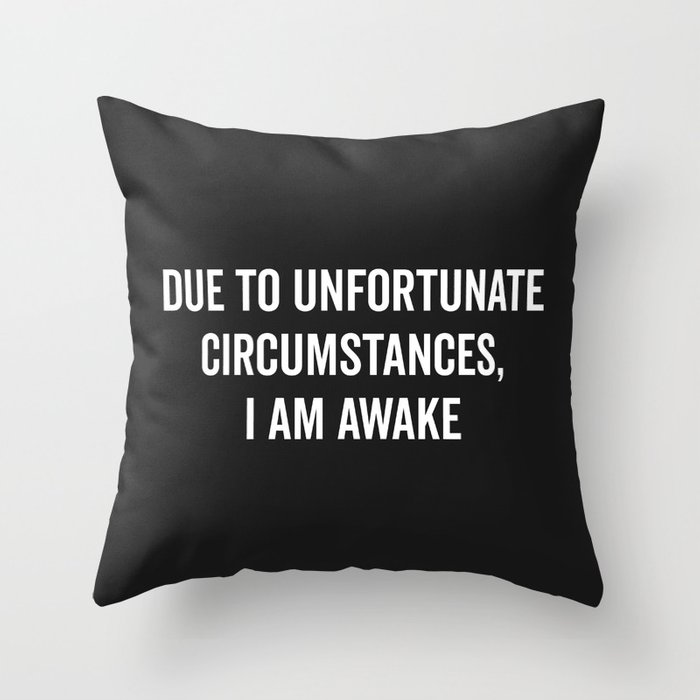 I Am Awake Funny Quote Throw Pillow