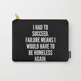 I had to succeed Failure means I would have to be homeless again Carry-All Pouch