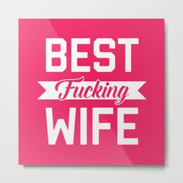 Best Fucking Wife, Funny Quote Metal Print