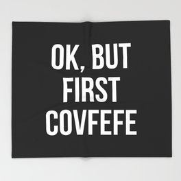 OK, But First Covfefe (Black & White) Throw Blanket