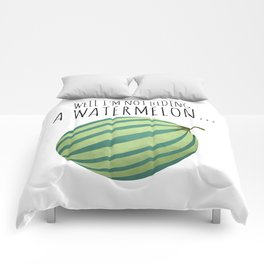 Well I'm Not Hiding A Watermelon... Comforters