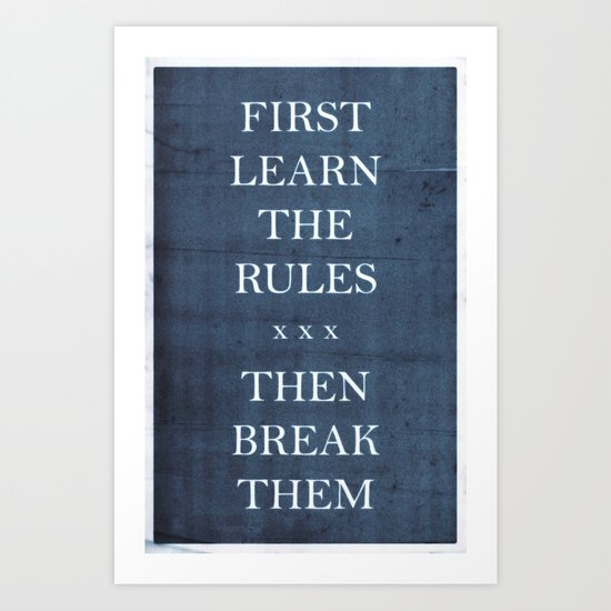 First Learn the Rules Then Break Them Art Print