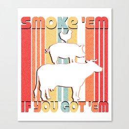 Smoke Em If you Got Em - Funny Retro Smoking BBQ Canvas Print