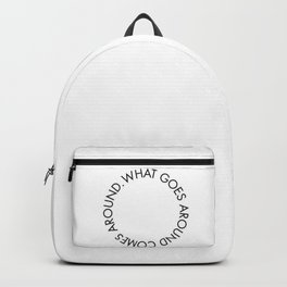 what goes around comes back around new karma 2018 wisdom words circle idea concept lovely Backpack