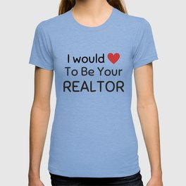I would love to be your realtor T-shirt