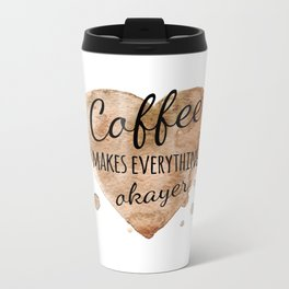 """Quote """"Coffee makes everything okayer"""" on watercolor background Metal Travel Mug"""