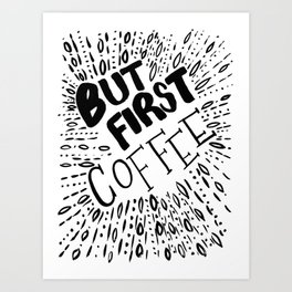 But First, Coffee in Black Art Print
