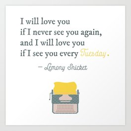 I will love you if I see you every Tuesday - Lemony Snicket Quote Art Print
