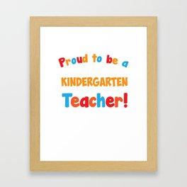 Proud to be a Kindergarten Teacher Educator T-Shirt Framed Art Print