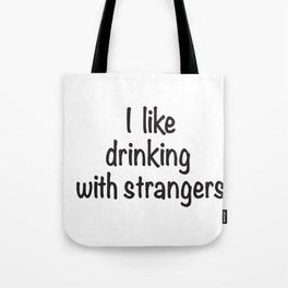 I like drinking with strangers black type Tote Bag