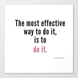 The most effective way to do it, is to do it. Amelia Earhart Canvas Print