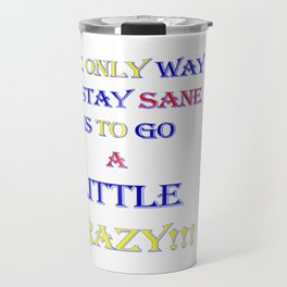 The only way to stay sane Travel Mug