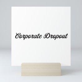 Corporate Dropout Mini Art Print