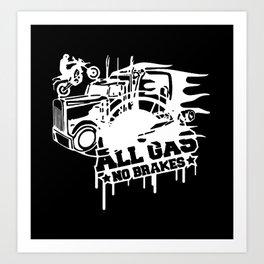 All Gas no Brakes Art Print