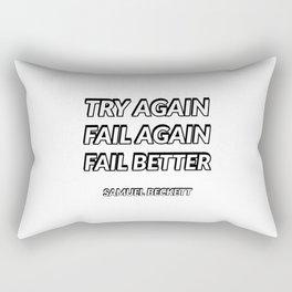 Try again. Fail again. Fail better. - Samuel Beckett Rectangular Pillow