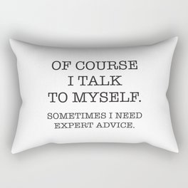 Of Course I talk to Myself Rectangular Pillow