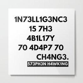 1N73LL1G3NC3 15 7H3 4B1L17Y 70 4D4P7 70 CH4NG3. -573PH3N H4WK1NG Metal Print