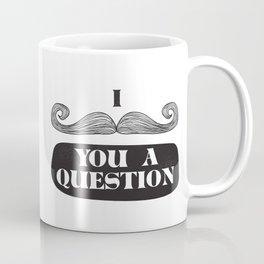 I Must Ask Coffee Mug