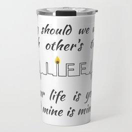 Why should we waste each other's time? Your life is yours and mine is mine ツ Travel Mug