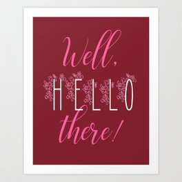 Well, Hello There! Art Print