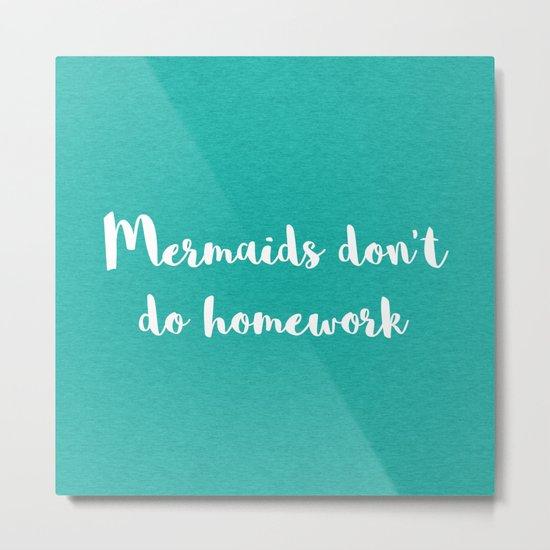 Mermaids Homework Funny Quote Metal Print