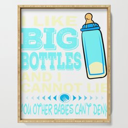 """""""I Like Big Bottles And I Cannot Lie, You Other Babies Can't deny"""" tee design for grown ups like you Serving Tray"""