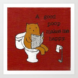 A Good Poop Makes Me Happy Art Print