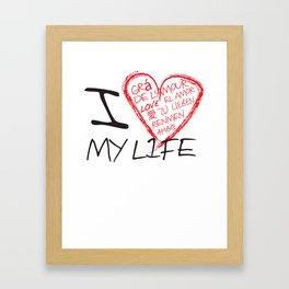 I Love my Life Framed Art Print