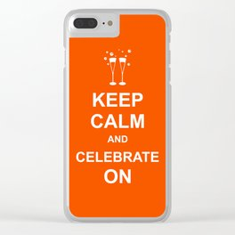 Keep Calm & Celebrate On Clear iPhone Case